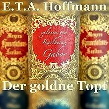 Der goldne Topf: Ein Märchen aus der neuen Zeit Hörbuch von E. T. A. Hoffmann Gesprochen von: Karlheinz Gabor
