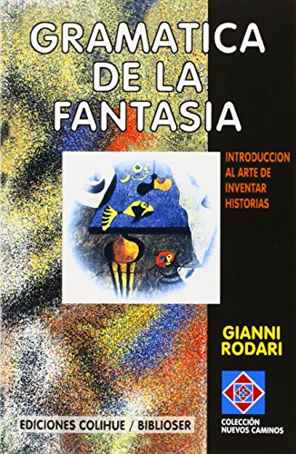 Gramatica de la Fantasia: Introduccion al Arte de Inventar Historias (Coleccion Nuevos Caminos) (Spanish Edition) [Gianni Rodari] (Tapa Blanda)