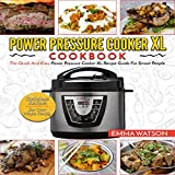 Power Pressure Cooker XL Cookbook: The Quick and Easy Recipe Guide for Smart People - Delicious Recipes for Your Whole Family