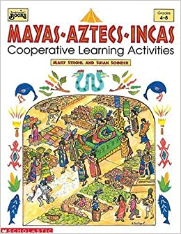Mayas, Aztecs, Incas: Coooperative Learning Activities (Grades 4-8) by Mary Stohl (1999-01-01)