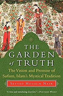 The heart of islam enduring values for humanity seyyed hossein the garden of truth the vision and promise of sufism islam8217s mystical fandeluxe Image collections