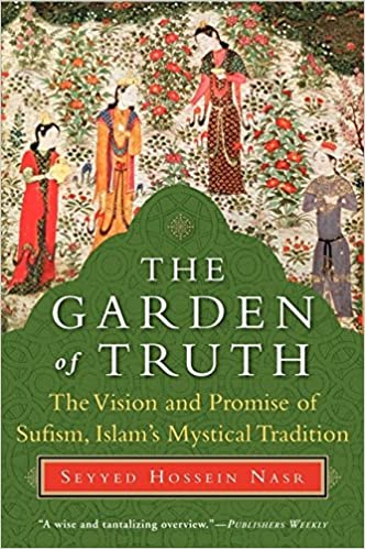 The Garden of Truth: The Vision and Promise of Sufism, Islam\'s ...