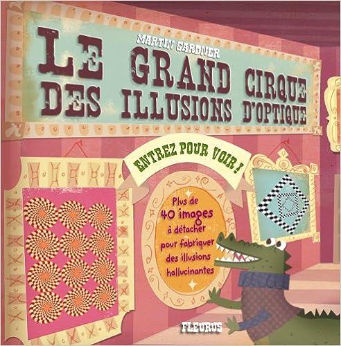 Télécharger en ligne Le grand cirque des illusions d'optique pdf