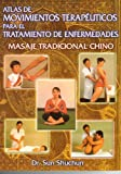 img - for Masaje Tradicional Chino. Atlas de Movimientos Terapeuticos para el Tratamiento de Enfermedades y la Conservacion de la Salud. (Spanish Edition) book / textbook / text book