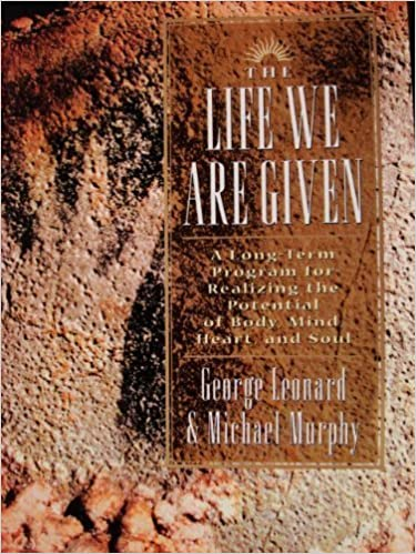 Book The Life We Are Given: A Long-term Program for Realizing the Potential of Body, Mind, Heart, and Soul by George Leonard (1995-01-01)