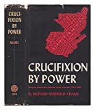 img - for Crucifixion by Power: Essays on Guatemalan National Social Structure, 1944-1966 by Richard Newbold Adams (1970-01-01) book / textbook / text book