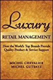 Luxury Retailing Management: How the World's Top Brands Provide Quality Product & Service Support