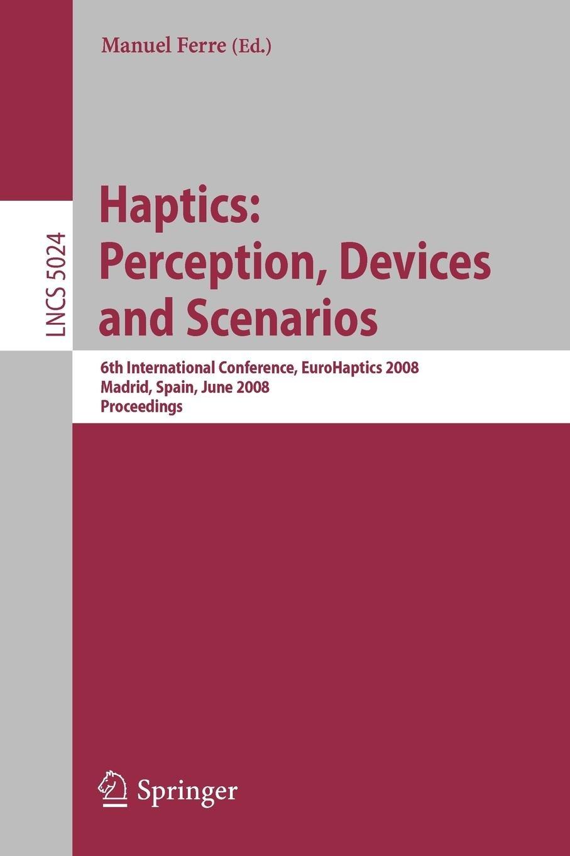 Download [(Haptics: Perception, Devices and Scenarios )] [Author: Manuel Ferre] [Sep-2008] PDF