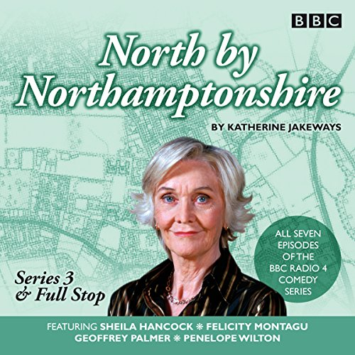 North by Northamptonshire - Series 3 & Full Stop: The BBC Radio 4 Comedy Series