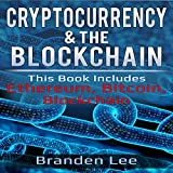 Cryptocurrency & the Blockchain: This Book Includes Ethereum, Bitcoin, Blockchain: Guide to Trading, Blockchain