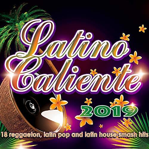 Latino Caliente 2019 - 18 Reggaeton, Latin Pop And Latin House Smash Hits