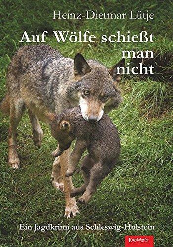 Auf Wölfe schießt man nicht: Ein Jagdkrimi aus Schleswig-Holstein