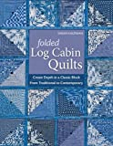 Folded Log Cabin Quilts: Create Depth in a Classic Block, From Traditional to Contemporary