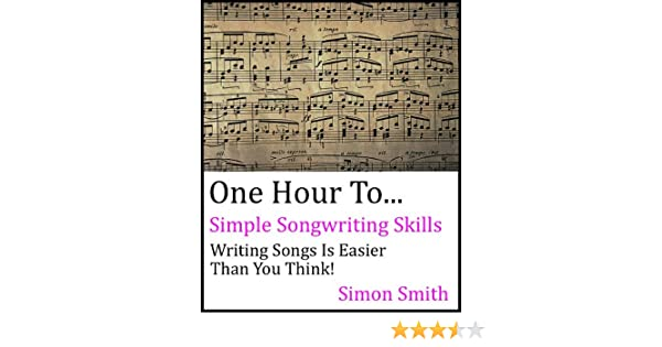 One Hour To Simple Songwriting Skills - Writing Songs Is Easier Than You Think