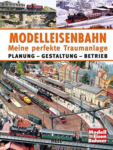 Modelleisenbahn - Meine perfekte Traumanlage: Planung – Gestaltung – Betrieb Gebundenes Buch – 30. September 2014 Heel 3868529497 Modellbau Eisenbahn / Modellbahn