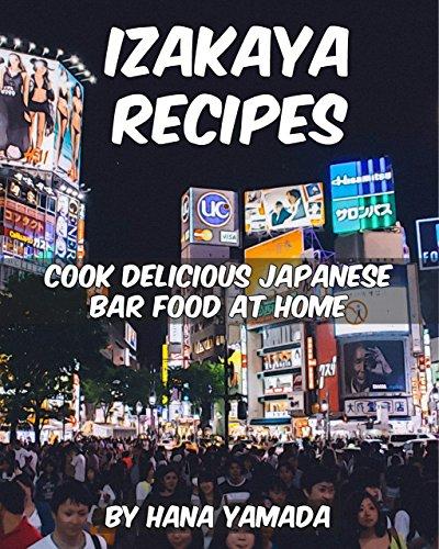 Izakaya Recipes: Cook Delicious Japanese Bar Food at Home by Hana Yamada
