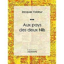 Aux pays des deux Nils: Récit et carnet de voyages (French Edition)