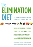 The Elimination Diet: Discover the Foods That Are Making You Sick and Tired-and Feel Better Fast