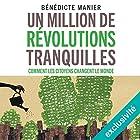 Un million de révolutions tranquilles : Comment les citoyens changent le monde | Livre audio Auteur(s) : Bénédicte Manier Narrateur(s) : Véronique Groux de Miéri