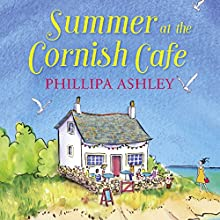 Summer at the Cornish Café: The Cornish Café Series, Book 1 Audiobook by Phillipa Ashley Narrated by Emma Spurgin Hussey