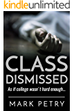 Class Dismissed: As if college wasn't hard enough... (English Edition)