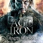 Age of Iron: Iron Age Trilogy, Book 1 | Angus Watson