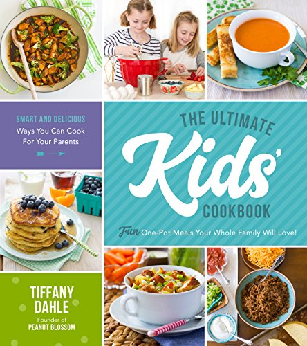 The Ultimate Kids' Cookbook: Fun One-Pot Recipes Your Whole Family Will Love! by Tiffany Dahle