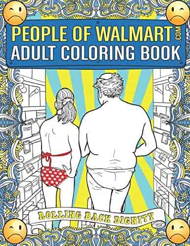 People of Walmart.com Adult Coloring Book: Rolling Back Dignity (OFFICIAL People of Walmart Coloring Books)