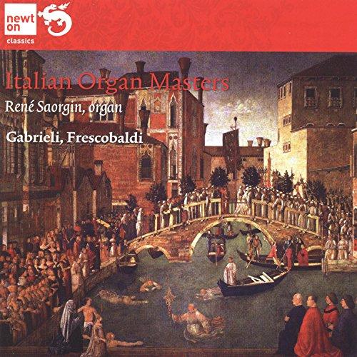 Gabrieli & Frescobaldi: Italian Organ Masters (Organ by Graziadio Antegnati 1636, Rest. 1958, Chiesa di San Carlo, Brescia, Italy)