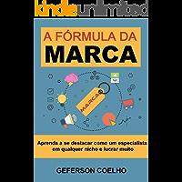A Fórmula da Marca: Aprenda a se destacar como um especialista em qualquer nicho e lucrar muito