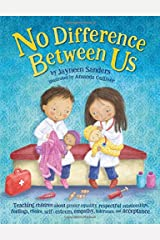 No Difference Between Us: Teaching children about gender equality, respectful relationships, feelings, choice, self-esteem, empathy, tolerance, and acceptance Paperback