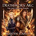 The Last Dragon Slayer: Deathsworn Arc, Book 1 Audiobook by Martyn Stanley Narrated by Kat Rose-Martin
