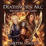 The Last Dragon Slayer: Deathsworn Arc, Book 1 | Martyn Stanley