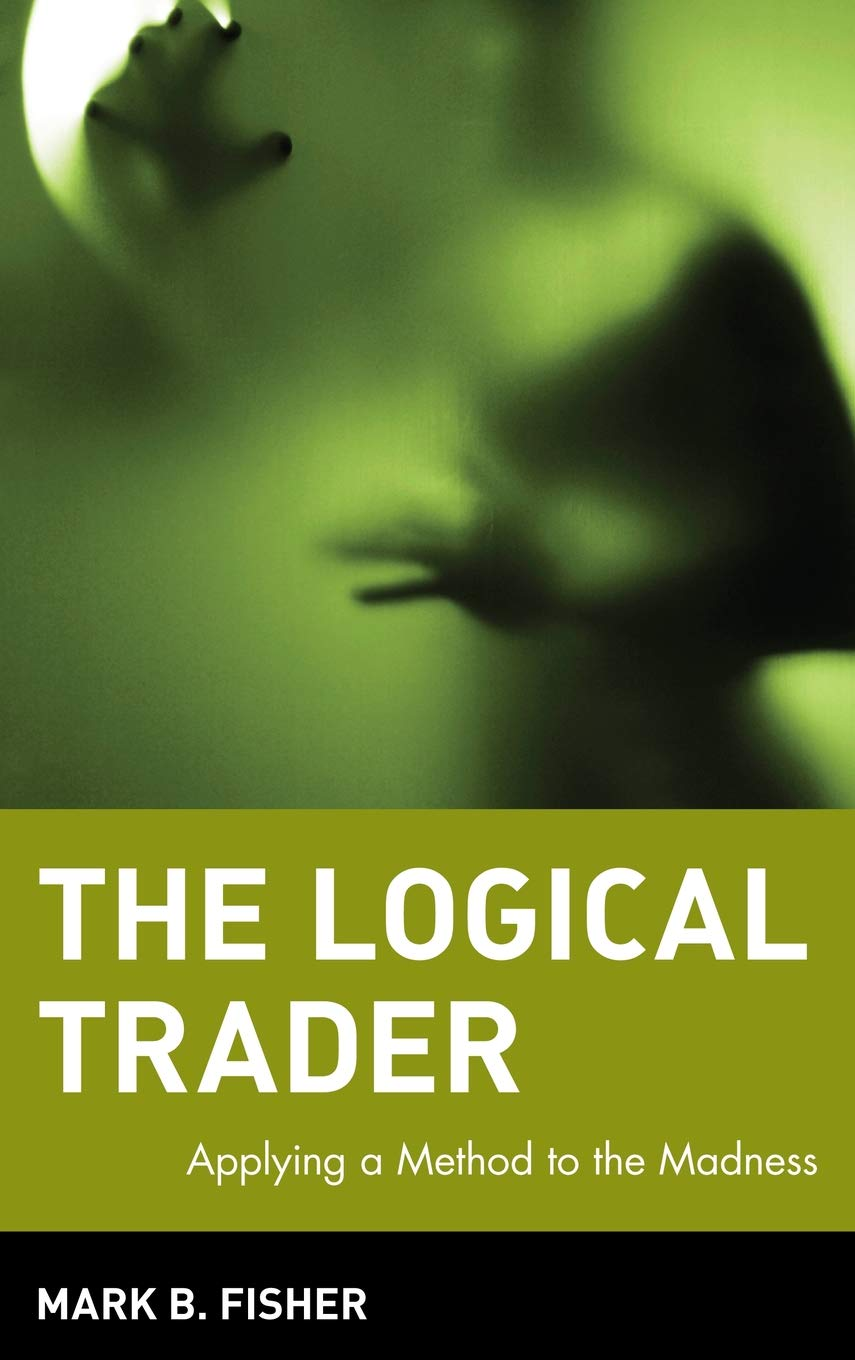 The Logical Trader: Mark B. Fisher: 9780471215516: Amazon ...