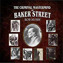 The Criminal MasterMind of Baker Street Audiobook by Rob Nunn Narrated by Andy Barker