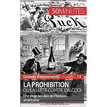 La Prohibition ou la lutte contre l'alcool: Une page sombre de l'histoire américaine (Grands Événements t. 14) (French Edition)