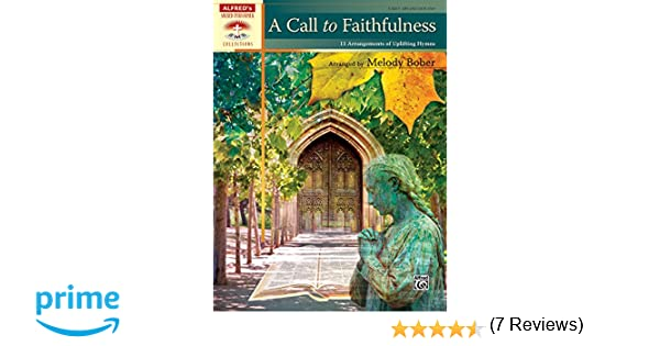 A Call to Faithfulness 12 Arrangements of Uplifting Hymns Sacred Performer Collections