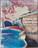 History of American Ceramics : The Studio Potter, Donhauser, Paul S., 0840318642