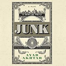 Junk: A Play Audiobook by Ayad Akhtar Narrated by Michael Crouch, Jay Snyder, Edoardo Ballerini, Fred Berman, Robert Fass, Graham Halstead
