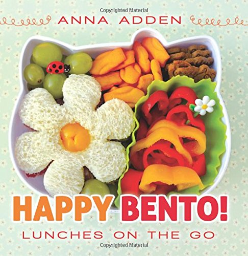 Happy Bento!: Lunches on the Go by Anna Adden