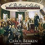 A Brilliant Solution: Inventing the American Constitution | Carol Berkin