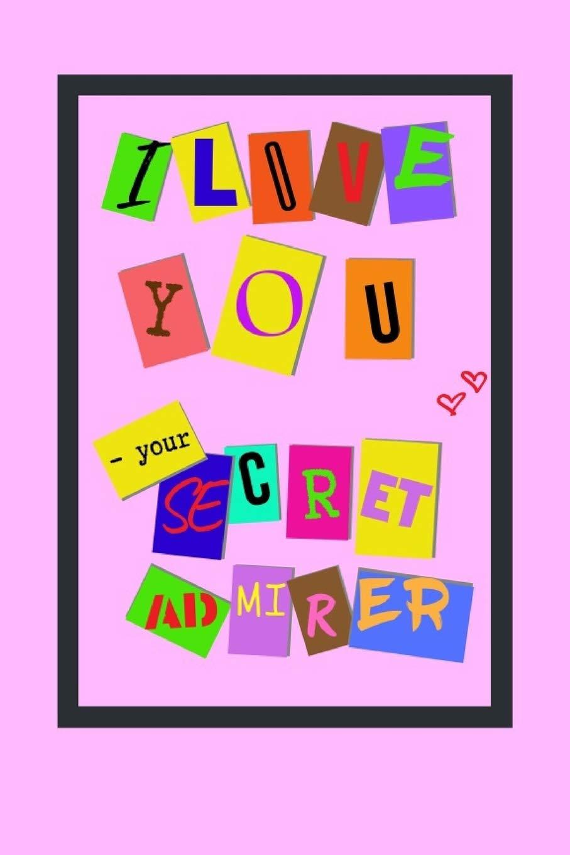 I LOVE YOU - your secret admirer: 6\