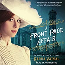 A Front Page Affair: Kitty Weeks Mystery Series, Book 1 Audiobook by Radha Vatsal Narrated by Justine Eyre