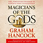 Magicians of the Gods: The Forgotten Wisdom of Earth's Lost Civilization | Graham Hancock