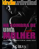 Na Sombra de uma Mulher: Um romance apimentado de amor, sexo e traição  (1)