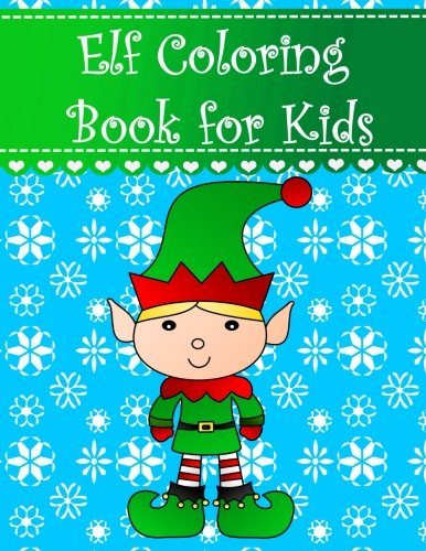 Elf Coloring Book for Kids: Big, simple and easy Christmas elf coloring book for kids, boys, girls and toddlers. Large pictures with adorable and cute ... Coloring Books for Kids) (Volume 4) (Coloring Pages Elf Christmas)