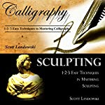 Calligraphy & Sculpting: 1-2-3 Easy Techniques to Mastering Calligraphy & 1-2-3 Easy Techniques in Mastering Sculpting | Scott Landowski