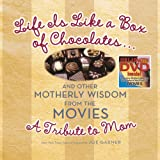 Life Is Like a Box of Chocolates... And Other Motherly Wisdom, Joe Garner, 0740741799
