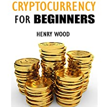 Cryptocurrency for Beginners: How to Make Money with Cryptocurrency and Succeed with It Audiobook by Henry Wood Narrated by Andrew Colford
