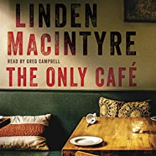 The Only Café Audiobook by Linden MacIntyre Narrated by Greg Campbell